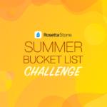 The Rosetta Stone Summer Bucket List Challenge