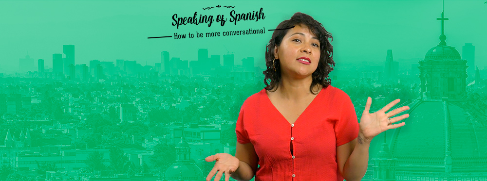 How to be More Conversational in Spanish