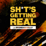 Sh*t's Getting Real with Brendan Kelly