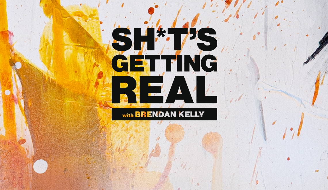 Shit's Getting Real Brendan Kelly